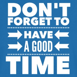 Don't forget to have a good time T-Shirts - Men's V-Neck T-Shirt