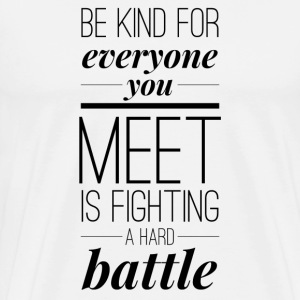 Be kind for everyone you meet T-Shirts - Männer Premium T-Shirt