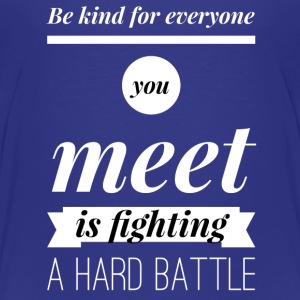 Be kind for everyone you meet T-Shirts - Kinder Premium T-Shirt
