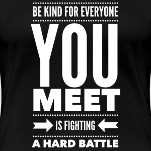 Be kind for everyone you meet T-Shirts - Frauen Premium T-Shirt