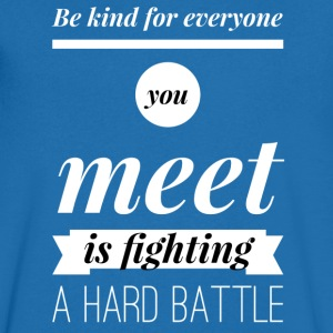 Be kind for everyone you meet T-Shirts - Männer T-Shirt mit V-Ausschnitt