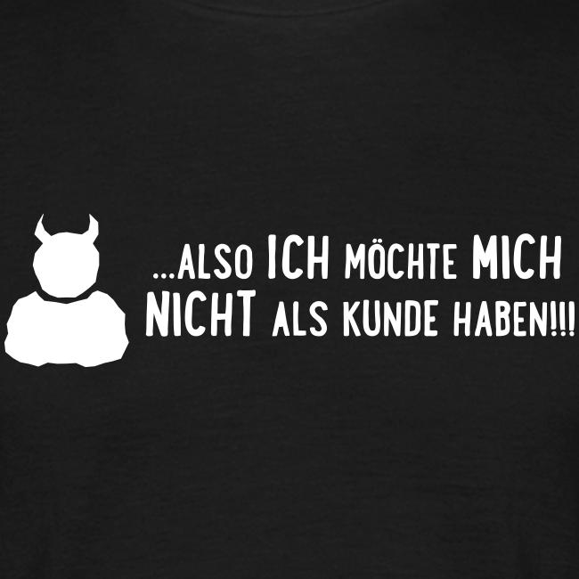...also ich möchte mich nicht als Kunde haben - Herren T-Shirt (1c)