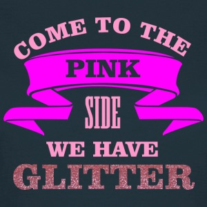 Come to the pink side - we have glitter T-shirts - Vrouwen T-shirt