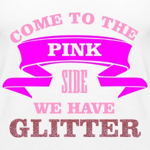 Come to the pink side - we have glitter Top - Canotta premium da donna