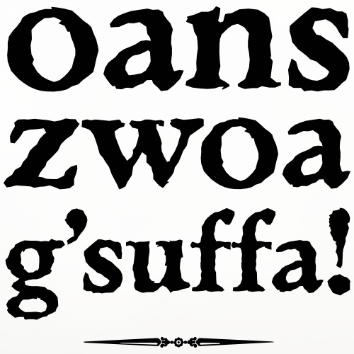 oans, zwoa, g'suffa!