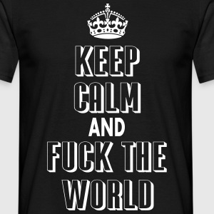 keep calm and fuck the world - Camiseta hombre