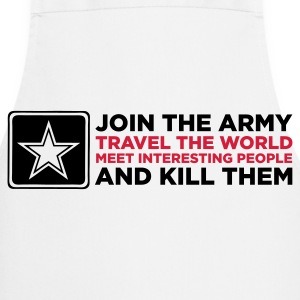 The army - Travel the world and kill people!  Aprons - Cooking Apron
