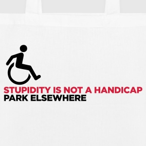 Stupidity is not a handicap. Parke elsewhere! Bags & Backpacks - EarthPositive Tote Bag
