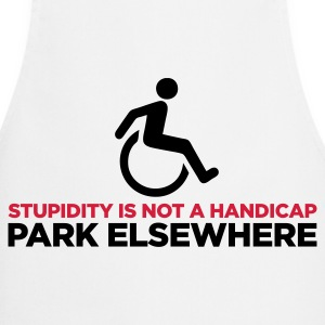 Stupidity is not a handicap. Parke elsewhere!  Aprons - Cooking Apron