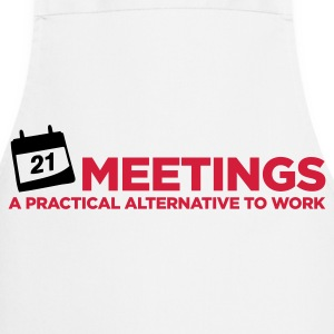 Meetings. A good alternative to work.  Aprons - Cooking Apron