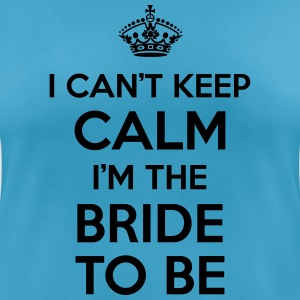 I can't keep calm, I'm the bride to be! T-shirts - vrouwen T-shirt ademend