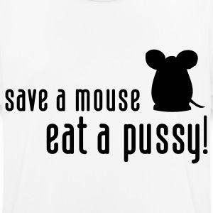 Save a mouse. Eat a pussy! T-Shirts - Men's Breathable T-Shirt