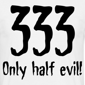 333: Only half as bad! T-Shirts - Men's T-Shirt