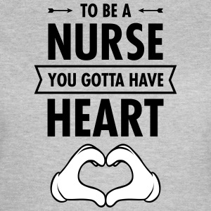 To Be A Nurse You Gotta Have Heart T-skjorter - T-skjorte for kvinner