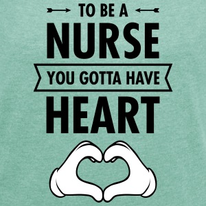 To Be A Nurse You Gotta Have Heart Magliette - Maglietta da donna con risvolti