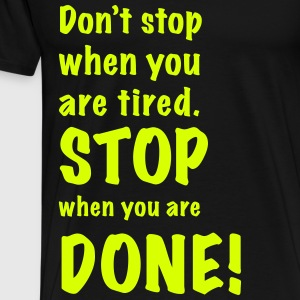 stop when you are done - Männer Premium T-Shirt