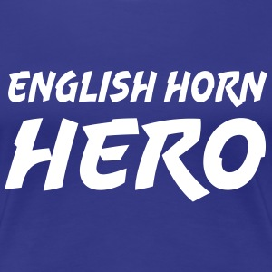 English Horn Hero Camisetas - Camiseta premium mujer