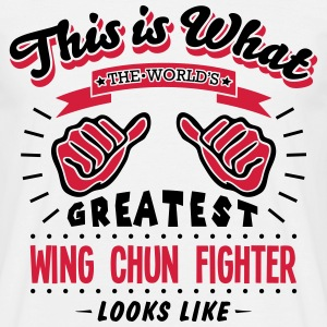 wing chun fighter worlds greatest looks  - Men's T-Shirt