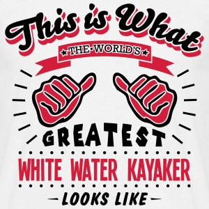 white water kayaker worlds greatest look - Men's T-Shirt