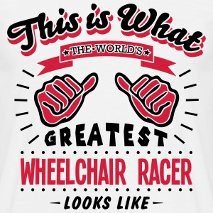 wheelchair racer worlds greatest looks l - Men's T-Shirt