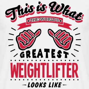 weightlifter worlds greatest looks like - Men's T-Shirt