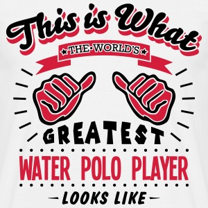 water polo player worlds greatest looks  - Men's T-Shirt