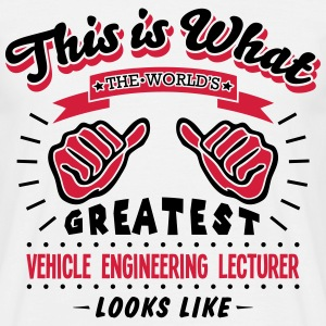 vehicle engineering lecturer worlds grea - Men's T-Shirt