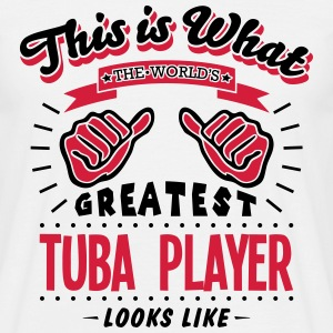 tuba player worlds greatest looks like - Men's T-Shirt