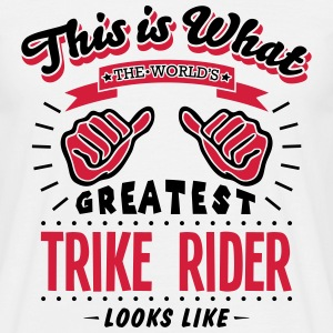 trike rider worlds greatest looks like - Men's T-Shirt