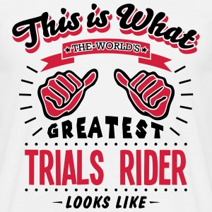 trials rider worlds greatest looks like - Men's T-Shirt