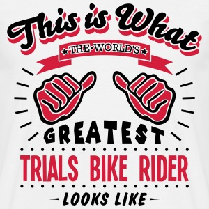 trials bike rider worlds greatest looks  - Men's T-Shirt