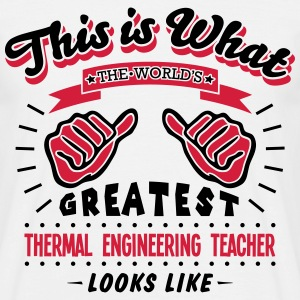 thermal engineering teacher worlds greatest looks  - Men's T-Shirt