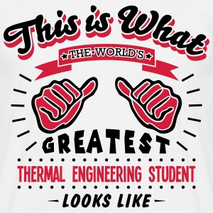 thermal engineering student worlds greatest looks  - Men's T-Shirt
