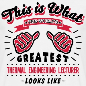 thermal engineering lecturer worlds greatest looks - Men's T-Shirt