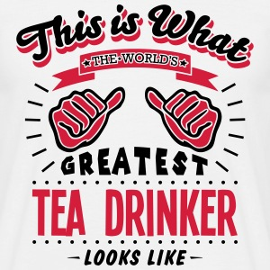 tea drinker worlds greatest looks like - Men's T-Shirt