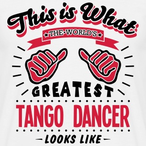tango dancer worlds greatest looks like - Men's T-Shirt
