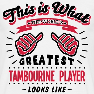 tambourine player worlds greatest looks like - Men's T-Shirt
