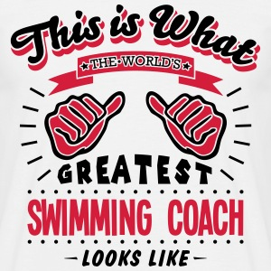 swimming coach worlds greatest looks lik - Men's T-Shirt