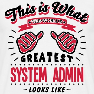 system admin worlds greatest looks like - Men's T-Shirt