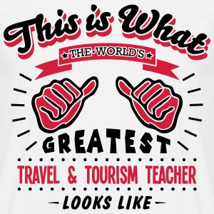 travel and tourism teacher worlds greatest looks  - Men's T-Shirt