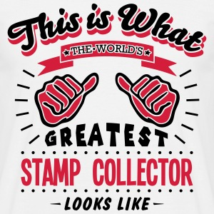 stamp collector worlds greatest looks li - Men's T-Shirt