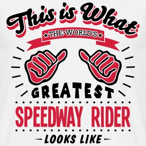 speedway rider worlds greatest looks lik - Men's T-Shirt