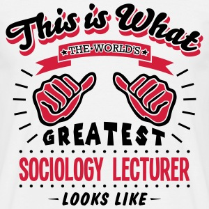 sociology lecturer worlds greatest looks - Men's T-Shirt