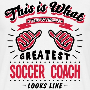 soccer coach worlds greatest looks like - Men's T-Shirt