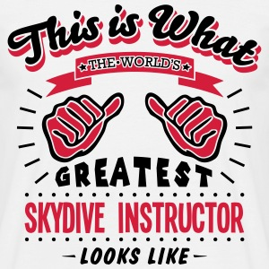 skydive instructor worlds greatest looks - Men's T-Shirt