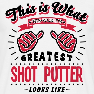 shot putter worlds greatest looks like - Men's T-Shirt
