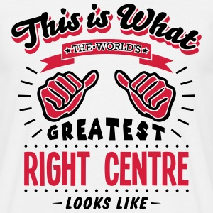 right centre worlds greatest looks like - Men's T-Shirt