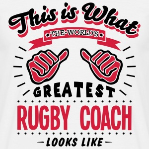 rugby coach worlds greatest looks like - Men's T-Shirt