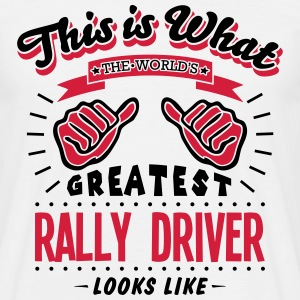 rally driver worlds greatest looks like - Men's T-Shirt