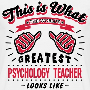 psychology teacher worlds greatest looks - Men's T-Shirt